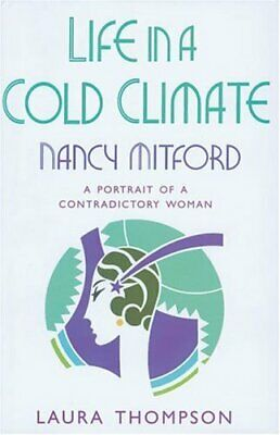 Life in a Cold Climate: Nancy Mitford - A Portra... by Thompson, Laura Paperback