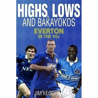 Highs, Lows and Bakayokos: Everton in the 1990s - Paperback NEW Jim Keoghan 26/0