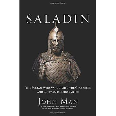 Saladin: The Sultan Who Vanquished the Crusaders and Bu - Hardcover NEW John Man