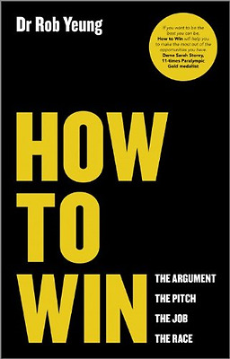 How to Win: The Argument, the Pitch, the Job, the Race - Paperback NEW Rob Yeung