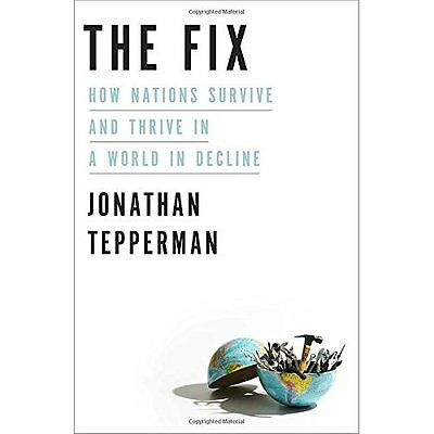 The Fix: How Nations Survive and Thrive in a World in D - Hardcover NEW Jonathan