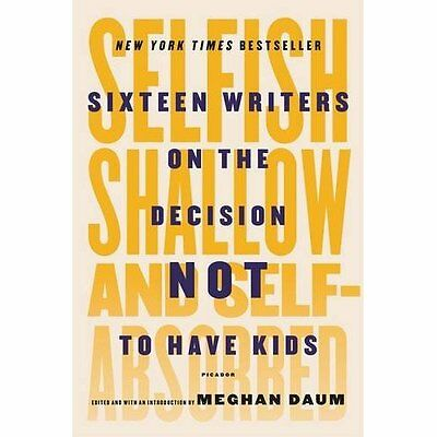 Selfish, Shallow, and Self-Absorbed - Paperback NEW Meghan Daum(Aut 13-May-16