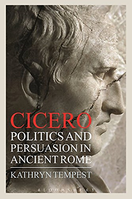 Cicero: Politics and Persuasion in Ancient Rome - Paperback NEW Kathryn Tempest