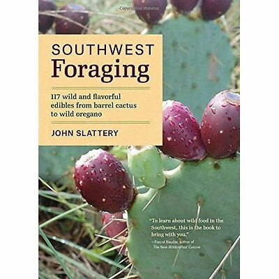 Southwest Foraging: 117 Wild and Flavorful Edibles from - Paperback NEW John Sla