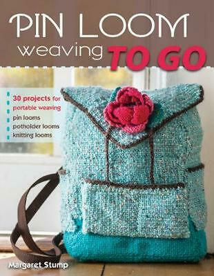 Pin Loom Weaving to Go: 25 Projects for Portable Weaving: 30 Projects for Portab