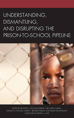 Understanding, Dismantling, and Disrupting the Prison-to-school Pipeline Hardcov