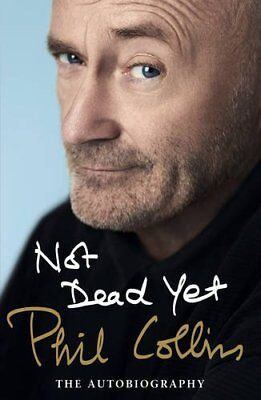 Not Dead Yet: The Autobiography, Collins, Phil Book The Cheap Fast Free Post