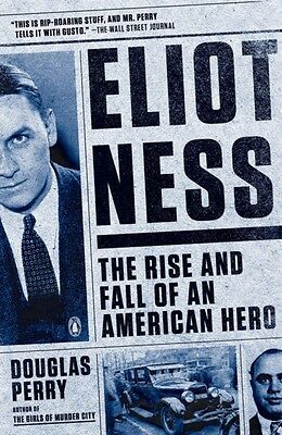Eliot Ness : The Rise and Fall of an American Hero (Paperback), D. 9780143126287