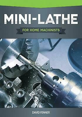 Mini-Lathe for Home Machinists by David Fenner (English) Paperback Book Free Shi