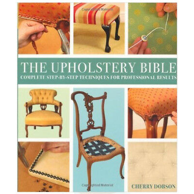 Upholstery Bible: Complete Step-by-Step Techniques Book By Cherry Dobson, NEW