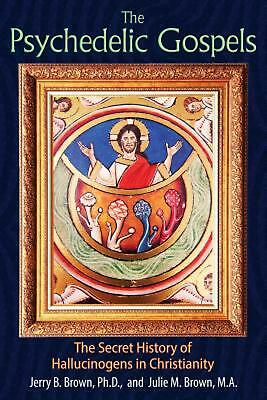 The Psychedelic Gospels: The Secret History of Hallucinogens in Christianity by