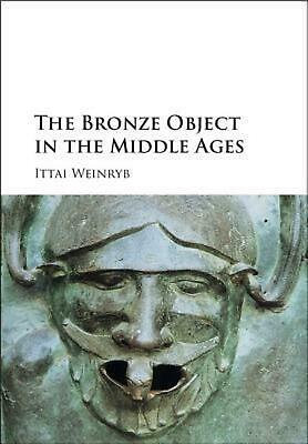 Bronze Object in the Middle Ages by Ittai Weinryb (English) Hardcover Book Free