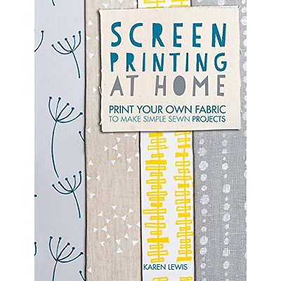 Screen Printing at Home: Print your own fabric to make  - Paperback NEW Karen Le