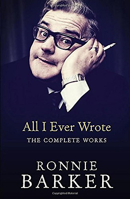 All I Ever Wrote: The Complete Works - Paperback NEW Ronnie Barker(A 2015-08-27