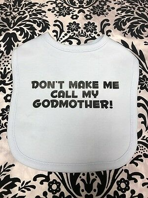 Don't Make Me Call My Godmother - Godchild - Baby Bib - Baptism - Christening