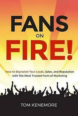 Fans on Fire! : How to Skyrocket Your Leads, Sales, and Reputation with the Most