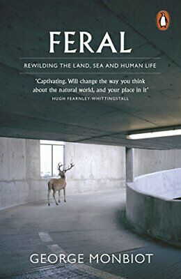 Feral: Rewilding the Land, Sea and Human Life by Monbiot, George Book The Cheap
