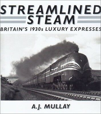Streamlined Steam: Britain's 1930s Luxury Expresses by Mullay, A. J. Hardback