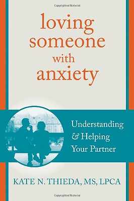 Loving Someone With Anxiety - Paperback NEW Thieda, Kate N. 2013-06-20
