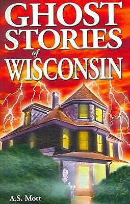 Ghost Stories of Wisconsin by A.S. Mott Paperback Book (English)