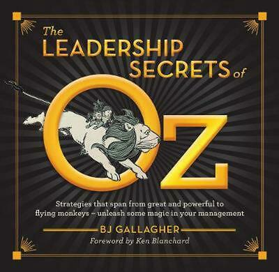 The Leadership Secrets of Oz by BJ Gallagher Hardcover Book