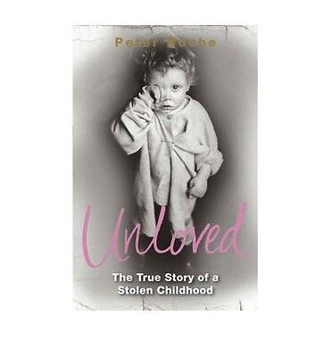Unloved:  The True Story of a Stolen Childhood, Roche, Peter Paperback Book The