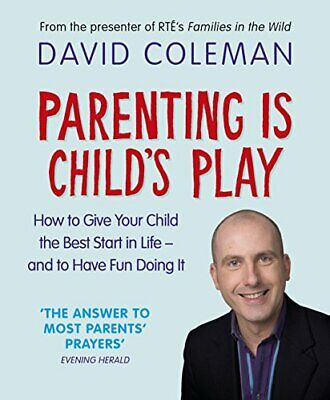 Parenting is Child's Play: How to Give Your Child... by Coleman, David Paperback