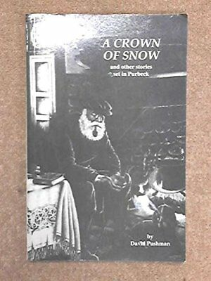 Crown of Snow and Other Stories Set in Purbeck by Pushman, David Paperback Book