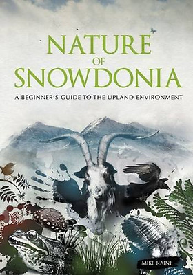 Nature of Snowdonia: A Beginner's Guide to the Upland E - Paperback NEW Raine, M