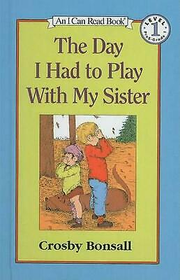 The Day I Had to Play with My Sister by Crosby Newell Bonsall (English) Prebound