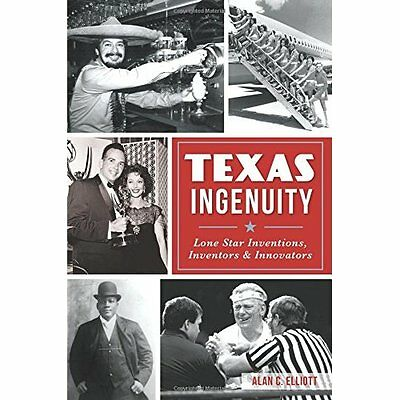 Texas Ingenuity: Lone Star Inventions, Inventors & Inno - Paperback NEW Alan C E
