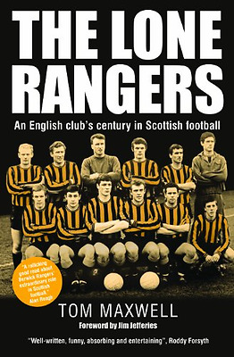 The Lone Rangers: An English Club's Century in Scottish - Hardcover NEW Tom Maxw
