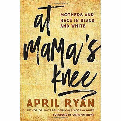 At Mama's Knee: Mothers and Race in Black and White - Hardcover NEW April Ryan(A