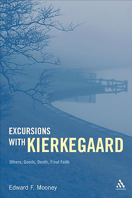 Excursions with Kierkegaard: Others, Goods, Death, and  - Paperback NEW Edward F