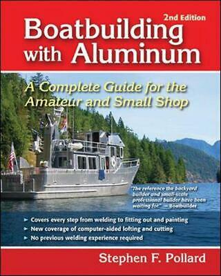 Boatbuilding with Aluminum: A Complete Guide for the Amateur and Small Shop by S