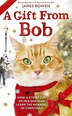 A Gift from Bob: How a Street Cat Helped One Man Learn the Mean..., Bowen, James