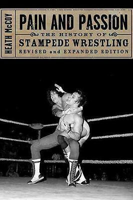 Pain and Passion: The History of Stampede Wrestling by Heath McCoy (English) Pap