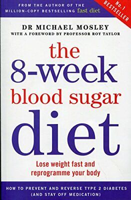 The 8-Week Blood Sugar Diet: Lose weight fast and reprogram... by Michael Mosley
