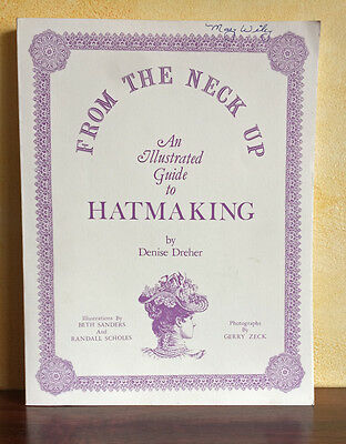 From the Neck Up: An Illustrated Guide to Hatmaking by Denise Dreher 1981 Book