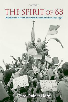The Spirit of '68: Rebellion in Western Europe and North America, 1956-1976 by G