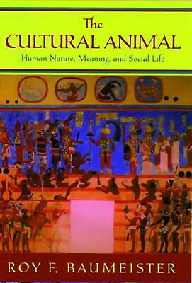 The Cultural Animal: Human Nature, Meaning, and Social Life by Roy F. Baumeister