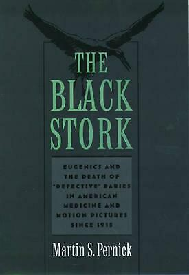 The Black Stork: Eugenics and the Death of Defective Babies in American Medicine