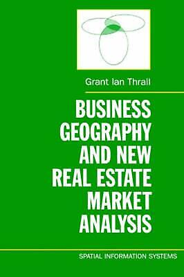 Business Geography and New Real Estate Market Analysis by Grant Ian Thrall (Engl