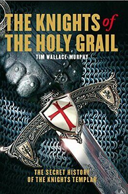 The Knights of the Holy Grail: The Secret His... by Tim Wallace-Murphy Paperback
