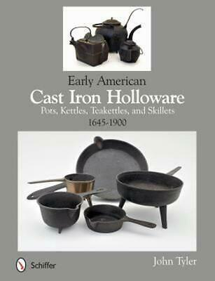 Early American Cast Iron Holloware 1645-1900: Pots, Kettles, Teakettles, and Ski