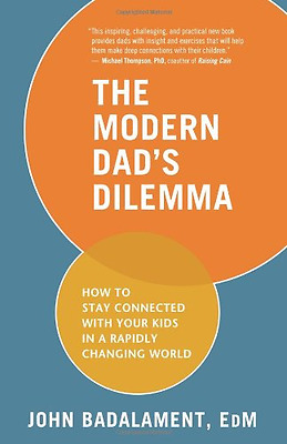 The Modern Dad's Dilemma: How to Stay Connected with Yo - Paperback NEW John Bad