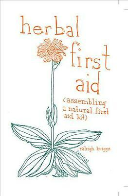Herbal First Aid: Assembling a Natural First Aid Kit by Raleigh Briggs (English)