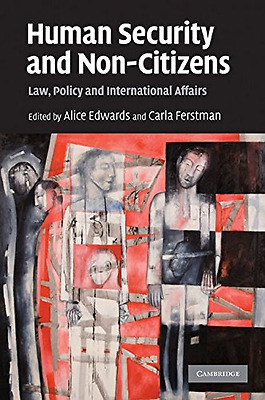 Human Security and Non-Citizens: Law, Policy and Intern - Paperback NEW Alice Ed