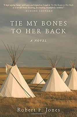 Tie My Bones to Her Back: A Novel - Paperback NEW Robert F. Jones 2014-03-06
