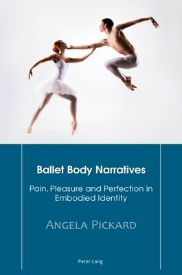 Ballet Body Narratives: Pain, Pleasure and Perfection in Embodied Identity (Pap.